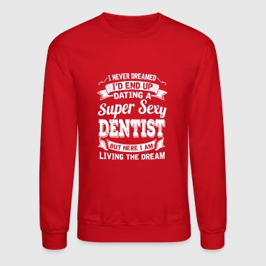 Dating A Super Sexy Dentist - Crewneck Sweatshirt