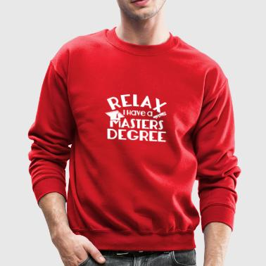 Relax I Have Masters Degree Gifts Shirt - Crewneck Sweatshirt