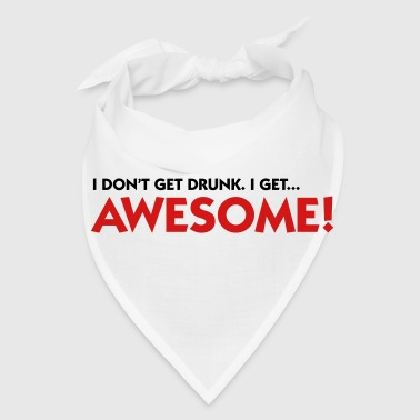 I m not drunk. I m awesome! - Bandana
