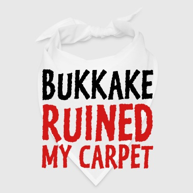 Bukkake has ruined my carpet! - Bandana