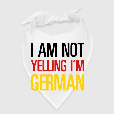 I AM NOT YELLING - I'M GERMAN - Bandana