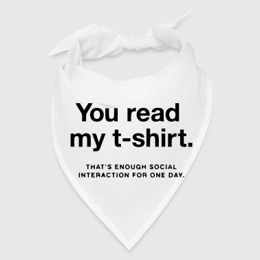 YOU READ MY SHIRT - ENOUGH SOCIAL INTERACTION - Bandana