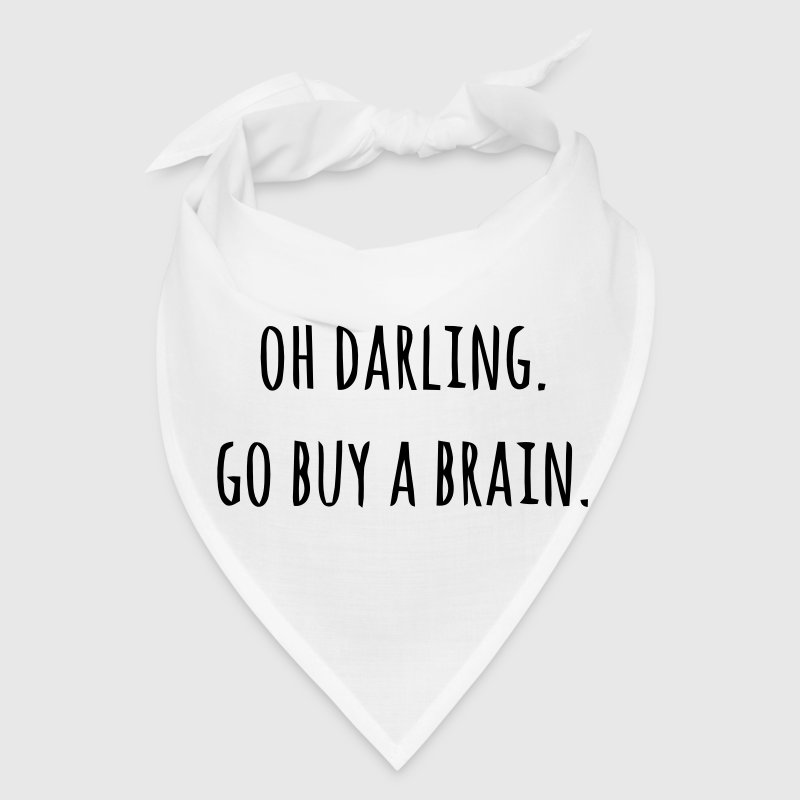 OH DARLING GO BUY A BRAIN - Bandana