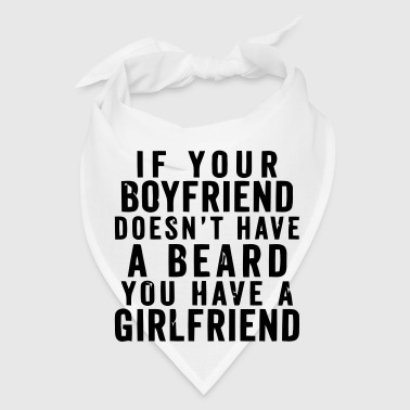 IF YOUR BOYFRIEND DOESN'T HAVE A BEARD - Bandana