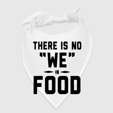 THERE IS NO WE IN FOOD - Bandana
