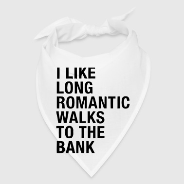 I LIKE LONG ROMANTIC WALKS TO THE BANK - Bandana