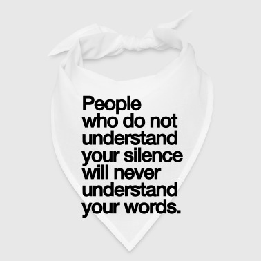 PEOPLE WHO DO NOT UNDERSTAND YOU SILENCE... - Bandana