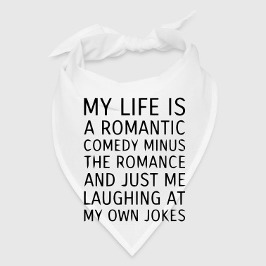 MY LIFE IS A ROMANTIC COMEDY MINUS THE ROMANCE - Bandana