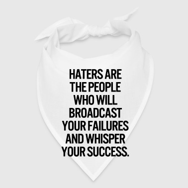 HATERS ARE THE PEOPLE WHO WILL BROADCAST YOUR FAIL - Bandana