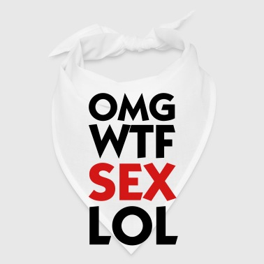OMG WTF SEX LOL - Bandana