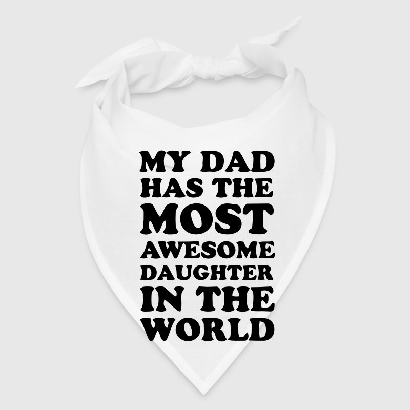 MY DAD HAS THE MOST AWESOME DAUGHTER IN THE WORLD! - Bandana