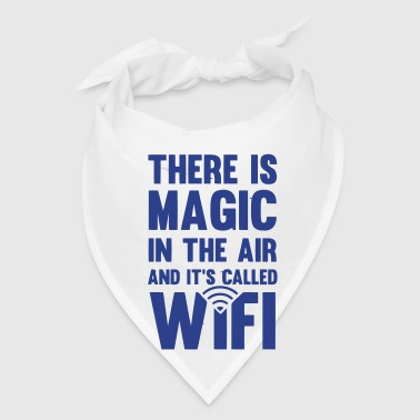 THERE IS MAGIC IN THE AIR - CALLED WIFI! - Bandana