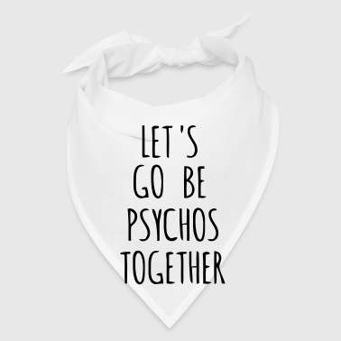 Let's go psycho together! - Bandana