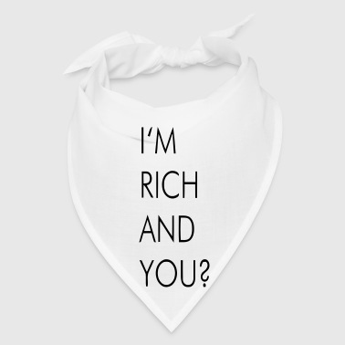 I'M RICH AND YOU? - Bandana