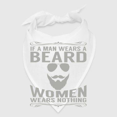 IF A MAN WEARS A BEARD WOMAN WEARS NOTHING - Bandana