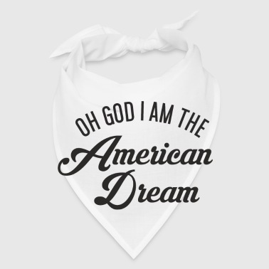 Oh God i am the American Dream - Bandana