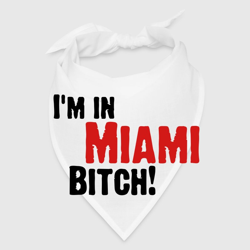 I m in Miami Bitch!  - Bandana