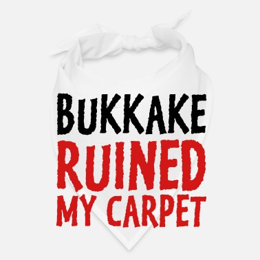 Form Bukkake has ruined my carpet! - Bandana