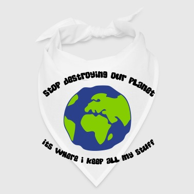 Cease to destroy our planet! - Bandana