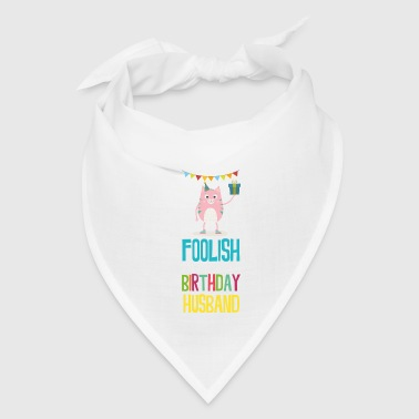 foolish Birthday husband - Bandana