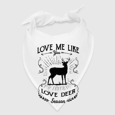 Love me like you love deer season - hunting design - Bandana