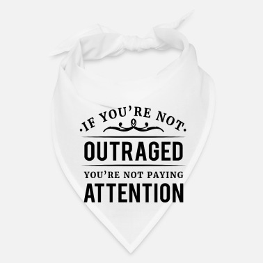 Conservative If you're not outraged you're not paying attention - Bandana
