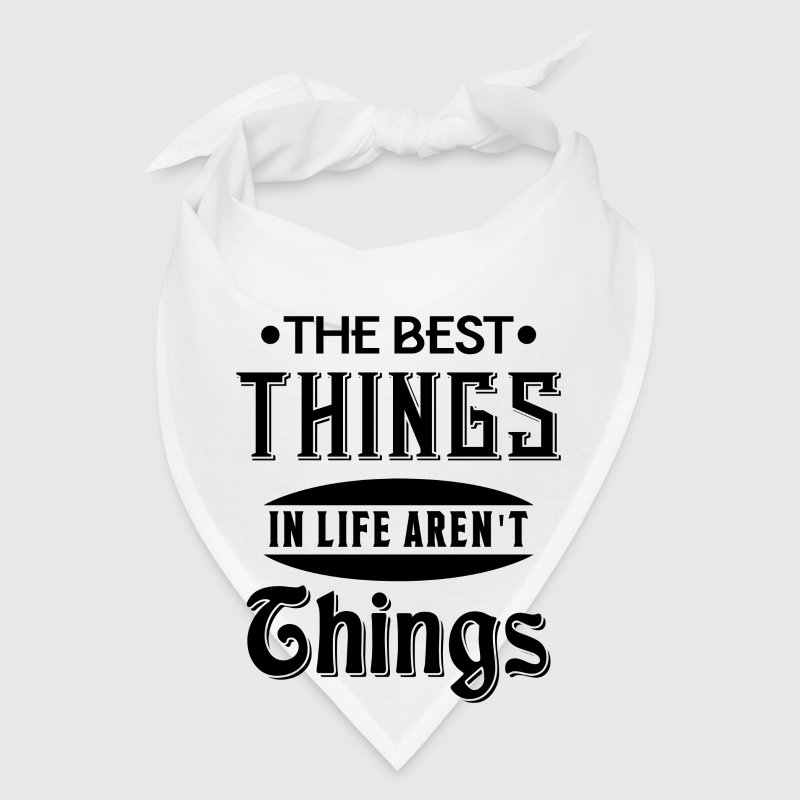 The best things in life aren't things - Bandana