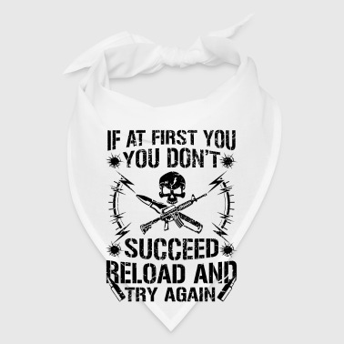If at first you don't succeed reload and try again - Bandana