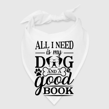 All i need is my dog and a good book - Bandana