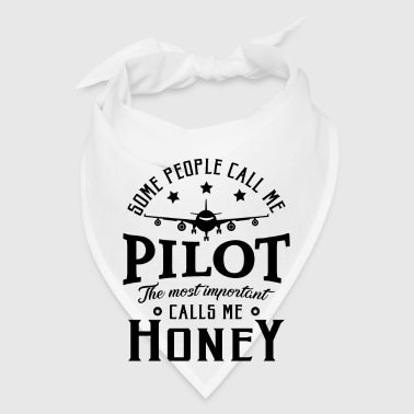 People call me pilot most important call me honey - Bandana