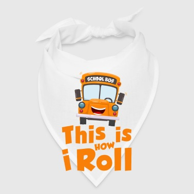 This is how i roll - school bus - Bandana