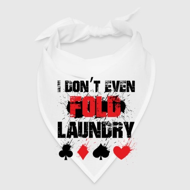 I don't even fold laundry - poker player - Bandana