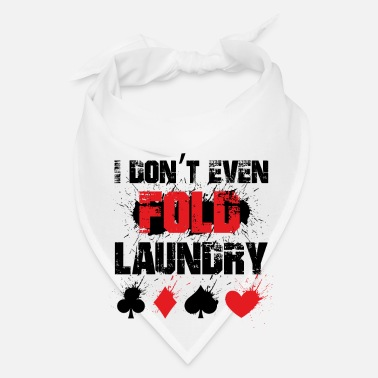 Bluff I don't even fold laundry - poker player - Bandana