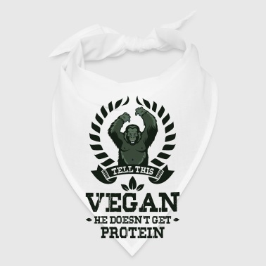 TELL THIS VEGAN HE DOESN`T GET PROTEIN gym - Bandana