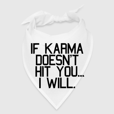IF KARMA DOESN'T HIT YOU...I WILL - Bandana