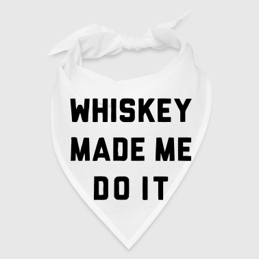 WHISKEY MADE ME DO IT - Bandana