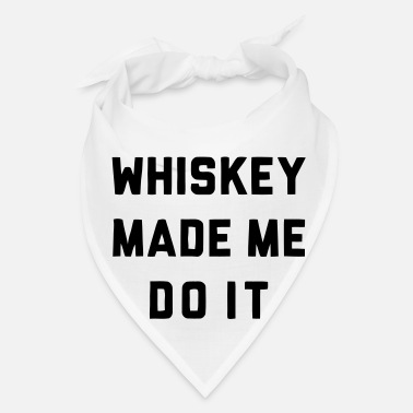 Whiskey WHISKEY MADE ME DO IT - Bandana