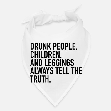DRUNK PEOPLE ALWAYS TELL THE TRUTH - Bandana