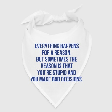 EVERYTHING HAPPENS FOR A REASON - STUPID - Bandana