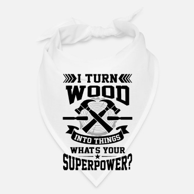 Superpower I turn wood into things what's your superpower? - Bandana