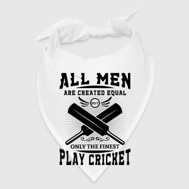 Men are created equal but the finest play cricket - Bandana