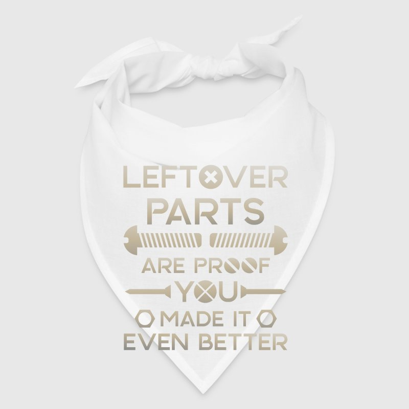 Leftover parts are proof you made it even better - Bandana