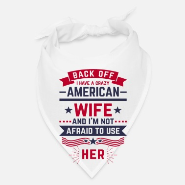 Off Back Off i have a crazy American Wife - Bandana