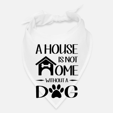 House A house is not home without a dog - Bandana