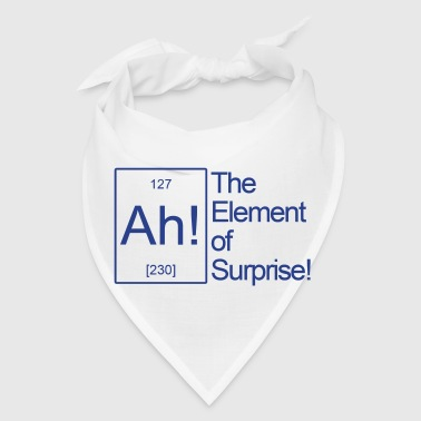 THE AH ELEMENT OF SURPRISE - Bandana