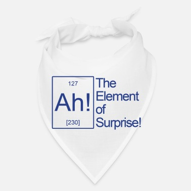 Surprise THE AH ELEMENT OF SURPRISE - Bandana