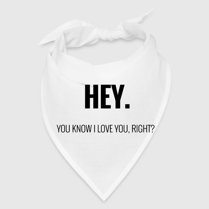HEY - YOU KNOW I LOVE YOU, RIGHT? - Bandana
