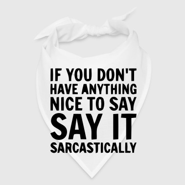 SAY IT SARCASTICALLY - Bandana