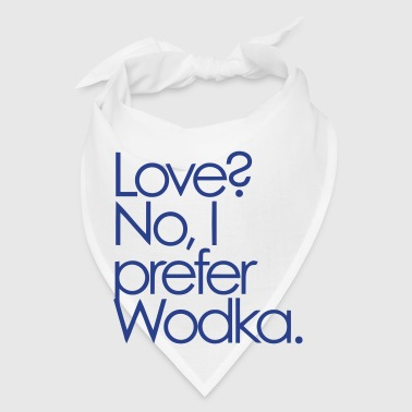 LOVE? NO, I PREFER WODKA! - Bandana