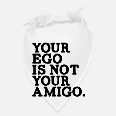 Ego YOUR EGO IS NOT YOUR AMIGO! - Bandana